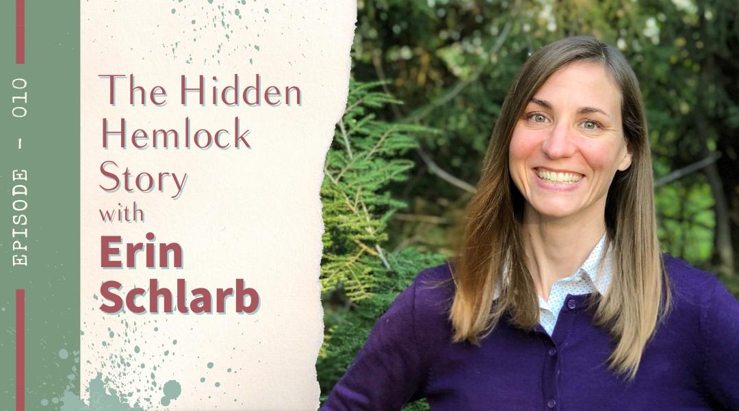 Episode 010: The Hidden Hemlock Story